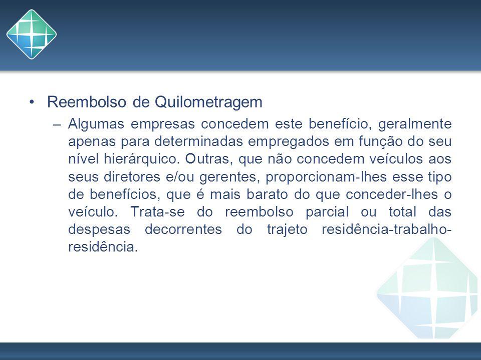 Reembolso de Quilometragem –Algumas empresas concedem este benefício, geralmente apenas para determinadas empregados em função do seu nível hierárquic