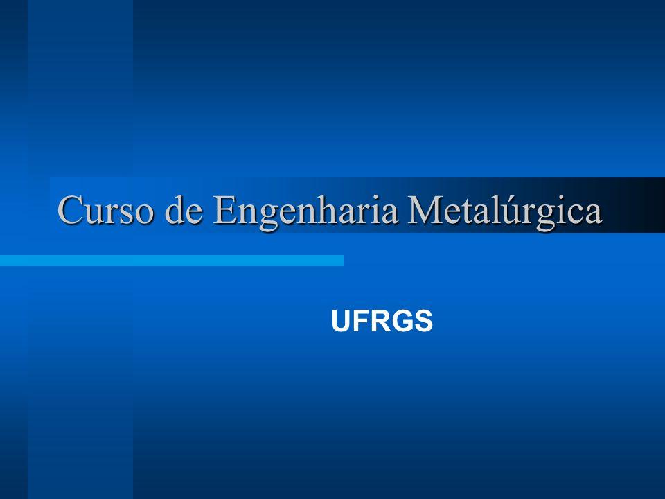 Curso de Engenharia Metalúrgica UFRGS