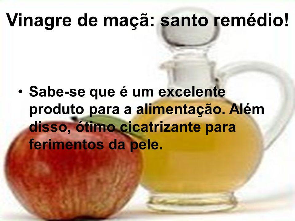 Vinagre de maçã: santo remédio! Sabe-se que é um excelente produto para a alimentação. Além disso, ótimo cicatrizante para ferimentos da pele.