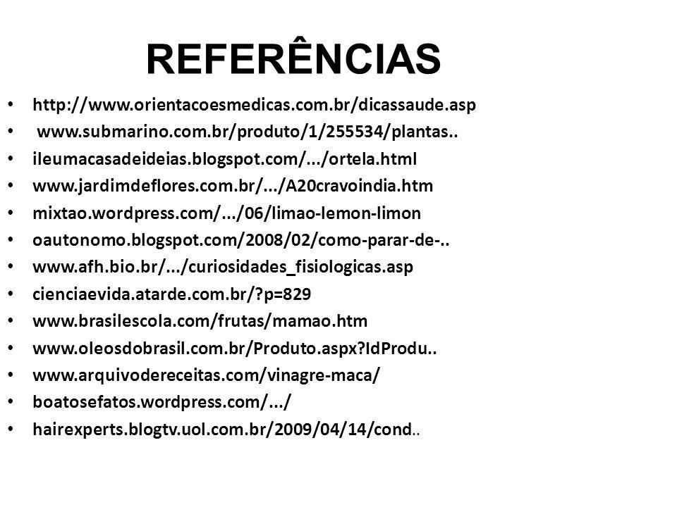 REFERÊNCIAS http://www.orientacoesmedicas.com.br/dicassaude.asp www.submarino.com.br/produto/1/255534/plantas.. ileumacasadeideias.blogspot.com/.../or