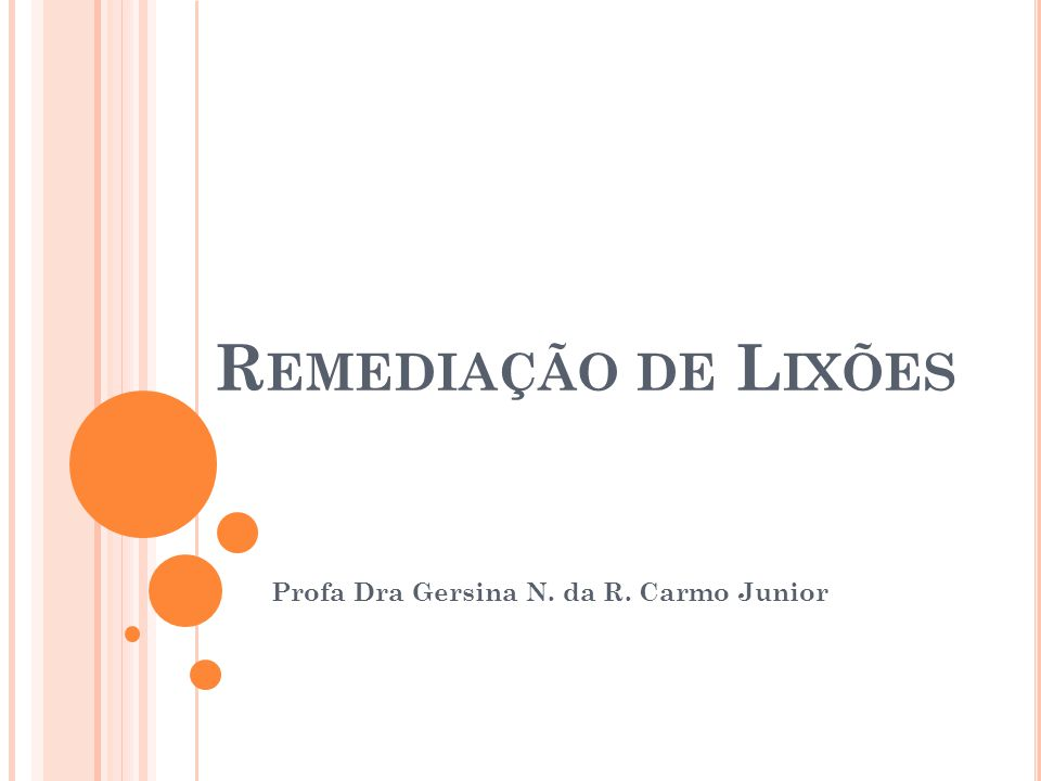 R EMEDIAÇÃO DE L IXÕES Profa Dra Gersina N. da R. Carmo Junior