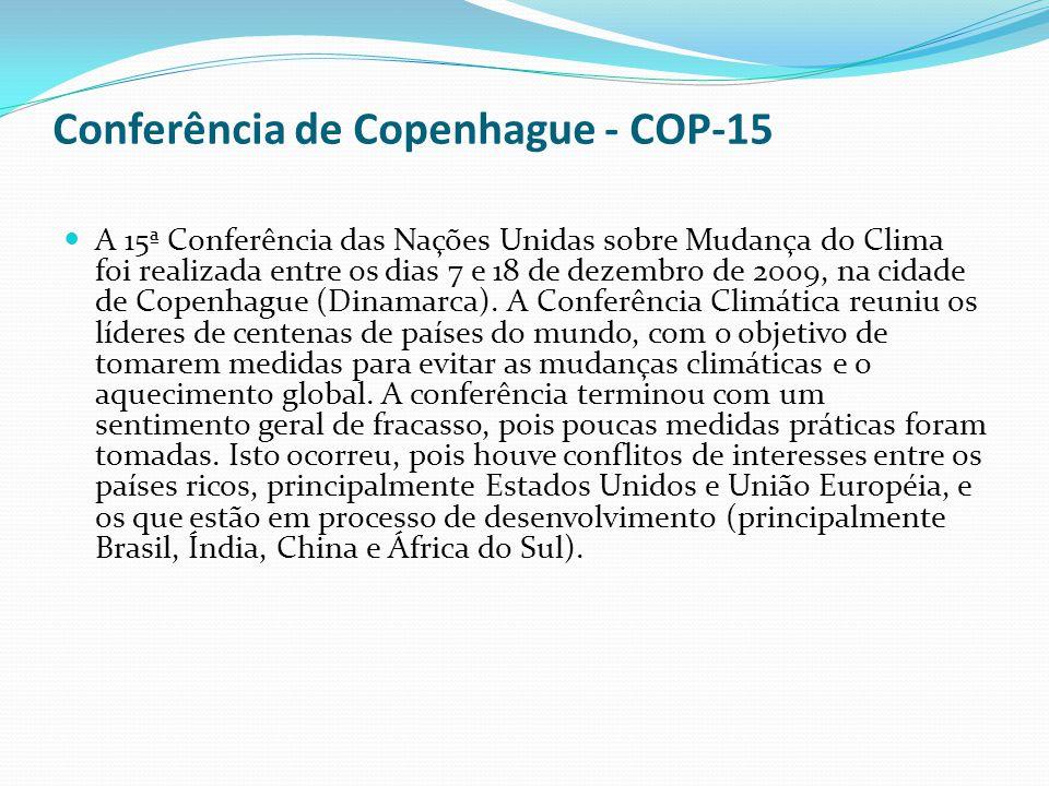 Conferência de Copenhague - COP-15 A 15ª Conferência das Nações Unidas sobre Mudança do Clima foi realizada entre os dias 7 e 18 de dezembro de 2009,