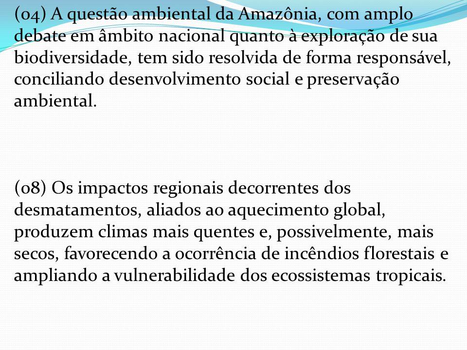 (04) A questão ambiental da Amazônia, com amplo debate em âmbito nacional quanto à exploração de sua biodiversidade, tem sido resolvida de forma respo