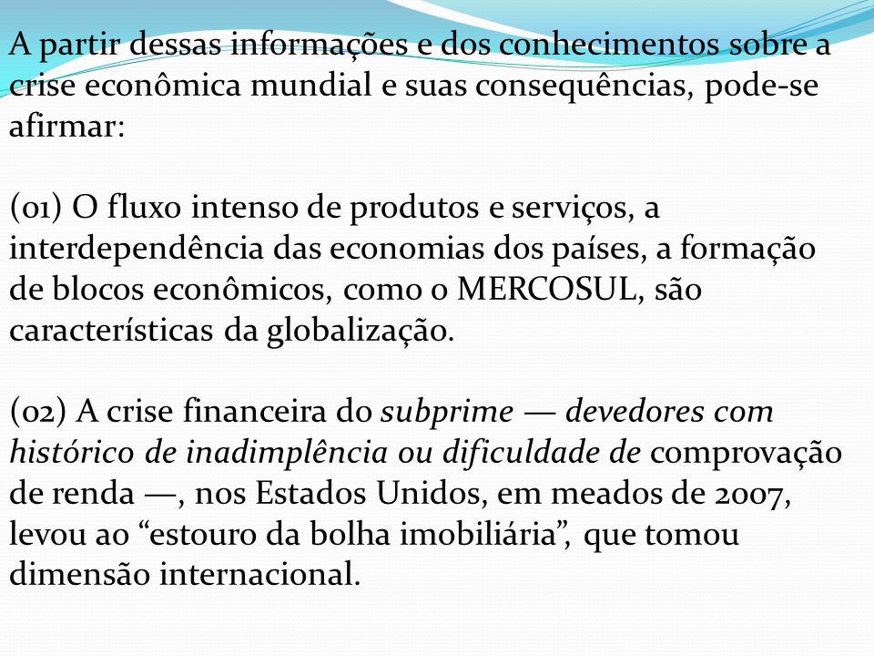 A partir dessas informações e dos conhecimentos sobre a crise econômica mundial e suas consequências, pode-se afirmar: (01) O fluxo intenso de produto