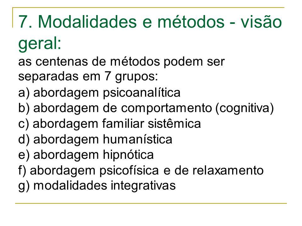 7. Modalidades e métodos - visão geral: as centenas de métodos podem ser separadas em 7 grupos: a) abordagem psicoanalítica b) abordagem de comportame