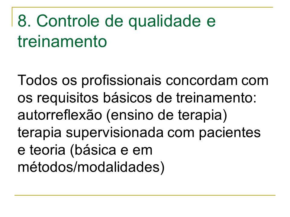8. Controle de qualidade e treinamento Todos os profissionais concordam com os requisitos básicos de treinamento: autorreflexão (ensino de terapia) te