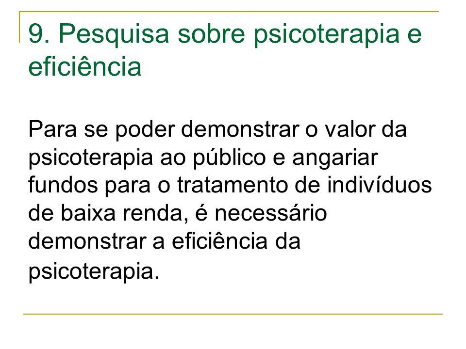 9. Pesquisa sobre psicoterapia e eficiência Para se poder demonstrar o valor da psicoterapia ao público e angariar fundos para o tratamento de indivíd