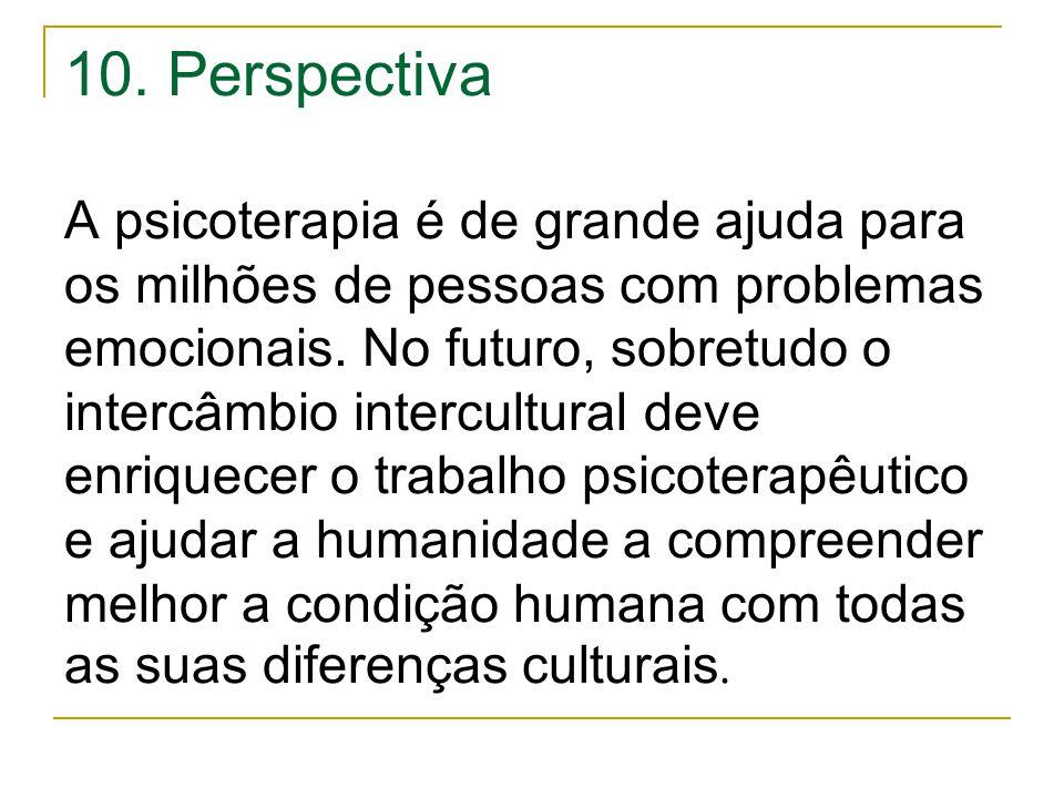10. Perspectiva A psicoterapia é de grande ajuda para os milhões de pessoas com problemas emocionais. No futuro, sobretudo o intercâmbio intercultural
