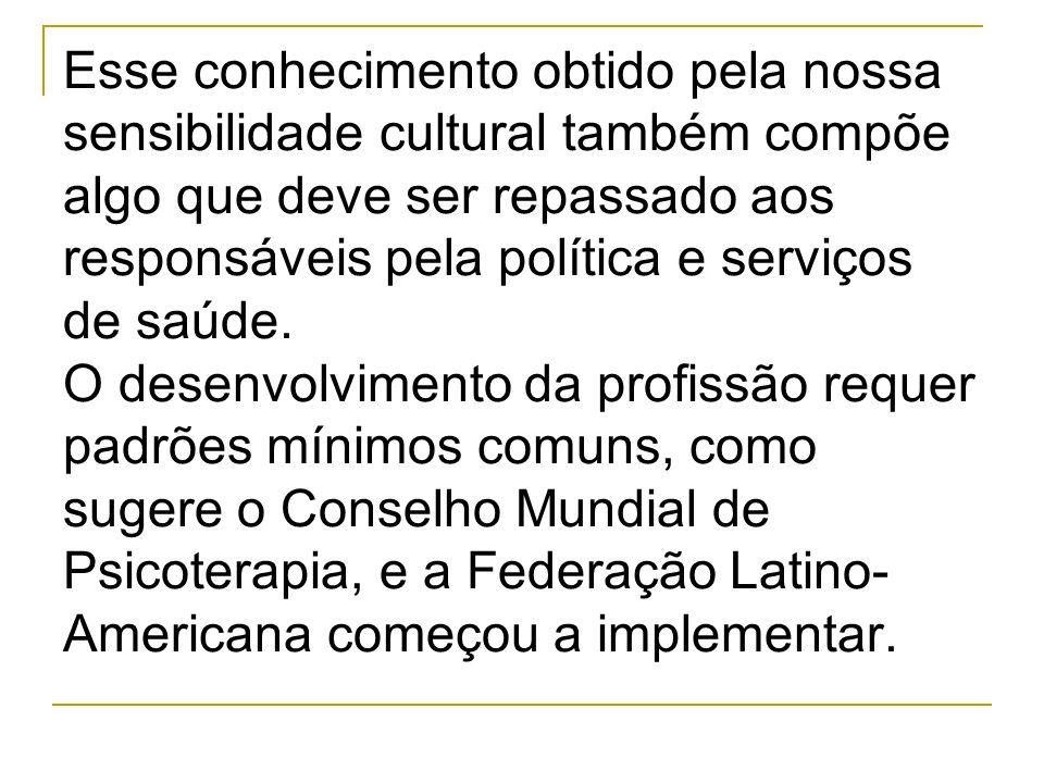 Esse conhecimento obtido pela nossa sensibilidade cultural também compõe algo que deve ser repassado aos responsáveis pela política e serviços de saúde.