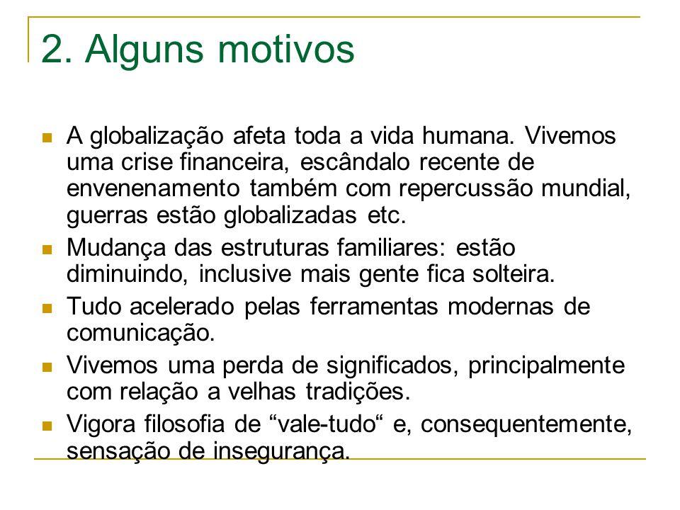 2. Alguns motivos A globalização afeta toda a vida humana. Vivemos uma crise financeira, escândalo recente de envenenamento também com repercussão mun