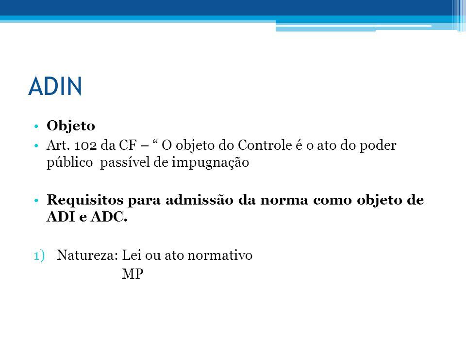 ADIN Objeto Art. 102 da CF – O objeto do Controle é o ato do poder público passível de impugnação Requisitos para admissão da norma como objeto de ADI