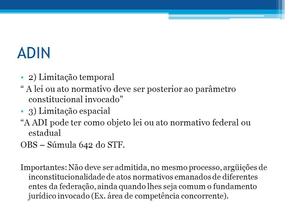 ADIN 2) Limitação temporal A lei ou ato normativo deve ser posterior ao parâmetro constitucional invocado 3) Limitação espacial A ADI pode ter como ob