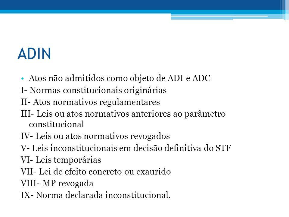ADIN Atos não admitidos como objeto de ADI e ADC I- Normas constitucionais originárias II- Atos normativos regulamentares III- Leis ou atos normativos