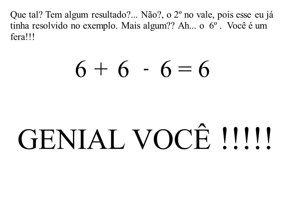 111 = 6 222 = 6 333 = 6 444 = 6 555 = 6 6 6 6 = 6 777 = 6 888 = 6 999 = 6 O que estamos propondo.