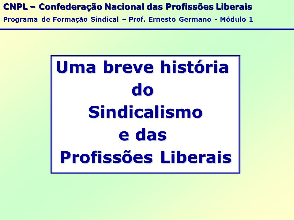 O Poder Militar (Garantia das Grandes Empresas) CNPL – Confederação Nacional das Profissões Liberais Programa de Formação Sindical – Prof.