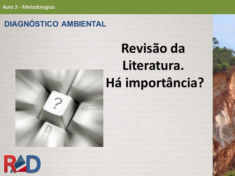 Revisão da Literatura. Há importância? Aula 3 - Metodologias DIAGNÓSTICO AMBIENTAL