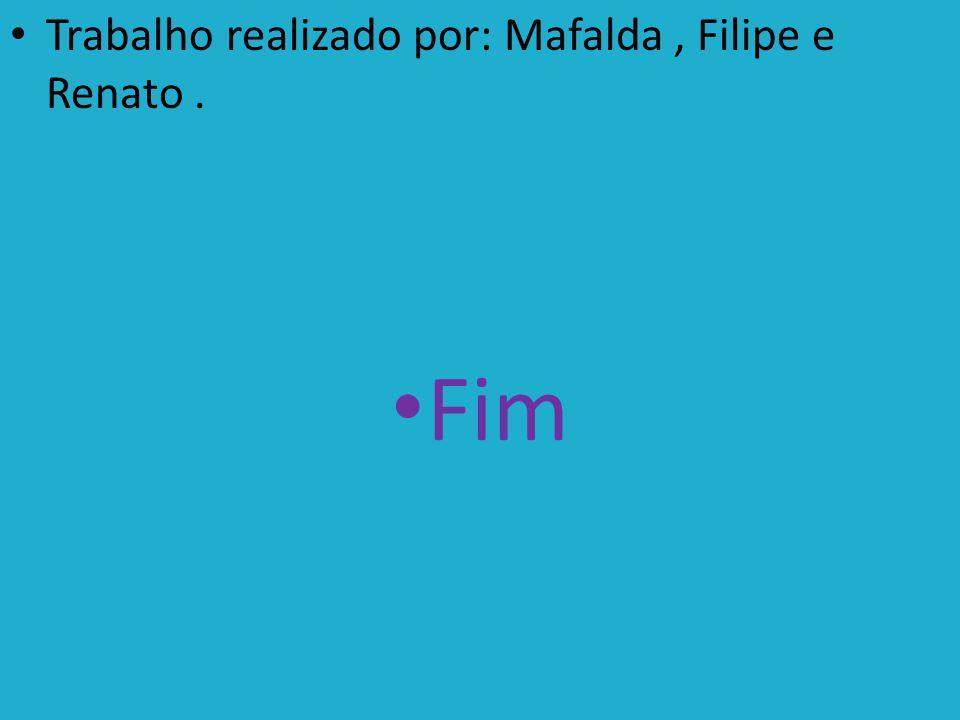 Trabalho realizado por: Mafalda, Filipe e Renato. Fim