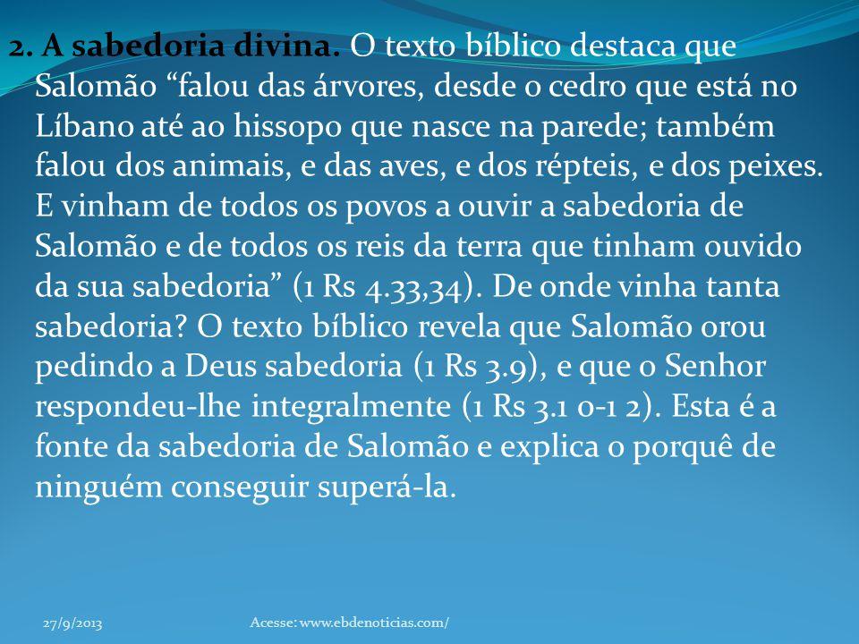 2. A sabedoria divina. O texto bíblico destaca que Salomão falou das árvores, desde o cedro que está no Líbano até ao hissopo que nasce na parede; tam
