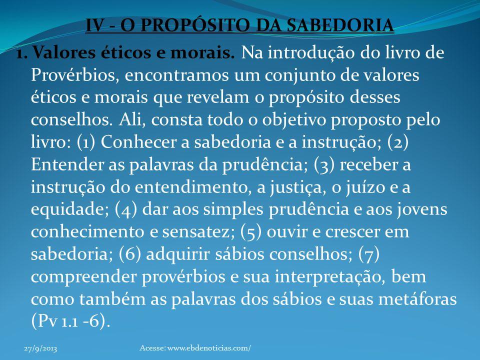IV - O PROPÓSITO DA SABEDORIA 1. Valores éticos e morais. Na introdução do livro de Provérbios, encontramos um conjunto de valores éticos e morais que