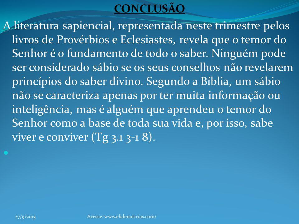 CONCLUSÃO A literatura sapiencial, representada neste trimestre pelos livros de Provérbios e Eclesiastes, revela que o temor do Senhor é o fundamento