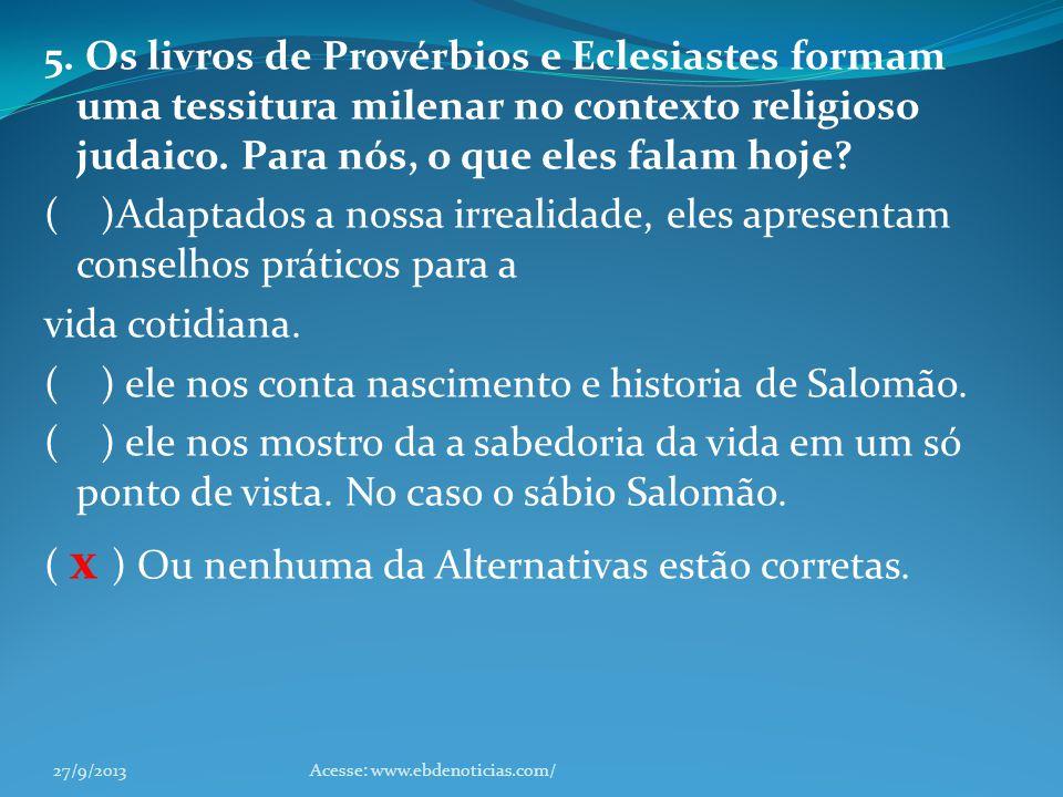 5. Os livros de Provérbios e Eclesiastes formam uma tessitura milenar no contexto religioso judaico. Para nós, o que eles falam hoje? ( )Adaptados a n