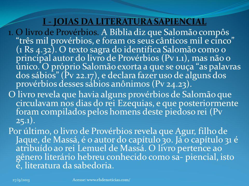 I - JOIAS DA LITERATURA SAPIENCIAL 1. O livro de Provérbios. A Bíblia diz que Salomão compôs três mil provérbios, e foram os seus cânticos mil e cinco