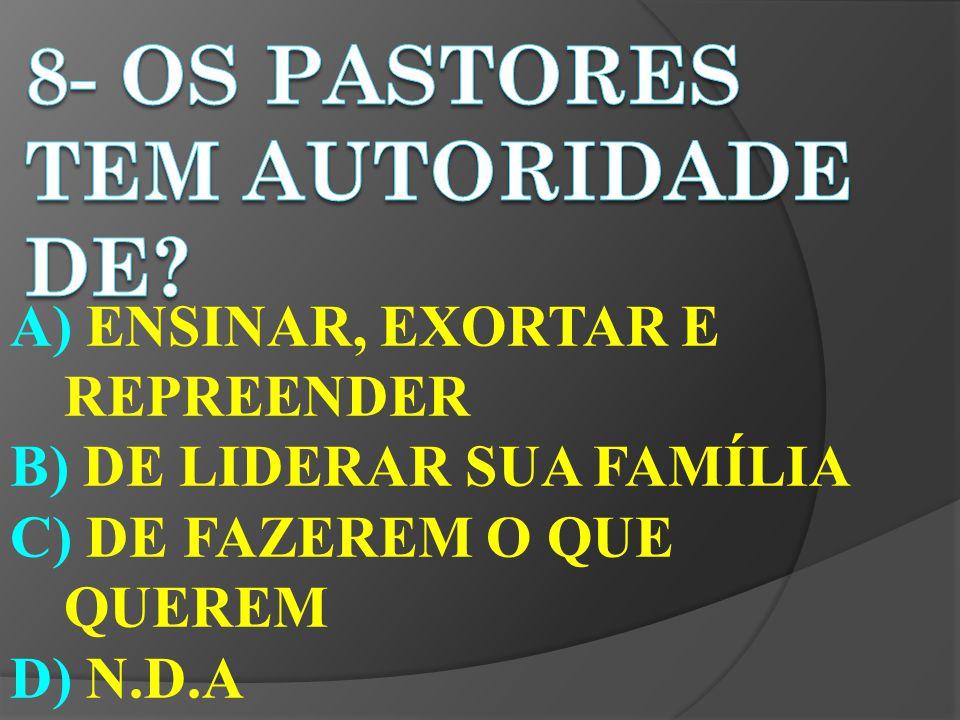 A) ENSINAR, EXORTAR E REPREENDER B) DE LIDERAR SUA FAMÍLIA C) DE FAZEREM O QUE QUEREM D) N.D.A