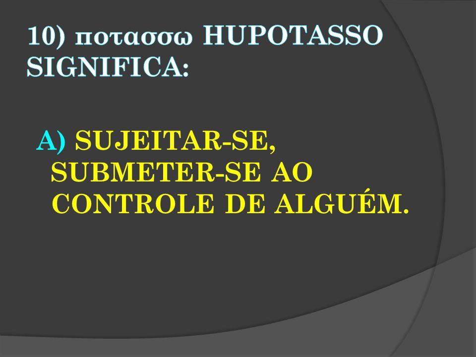 A) SUJEITAR-SE, SUBMETER-SE AO CONTROLE DE ALGUÉM.