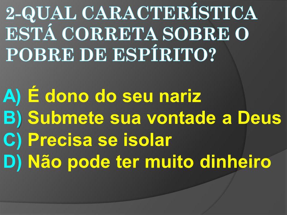 A) É dono do seu nariz ) B) Submete sua vontade a Deus C) Precisa se isolar D) Não pode ter muito dinheiro