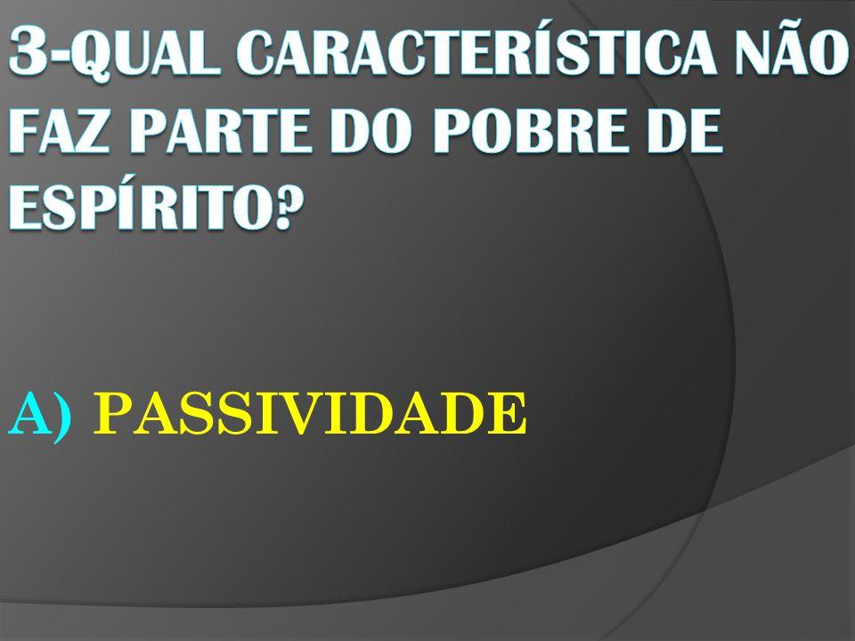 A) PASSIVIDADE