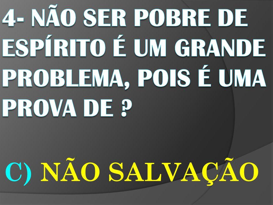 C) NÃO SALVAÇÃO