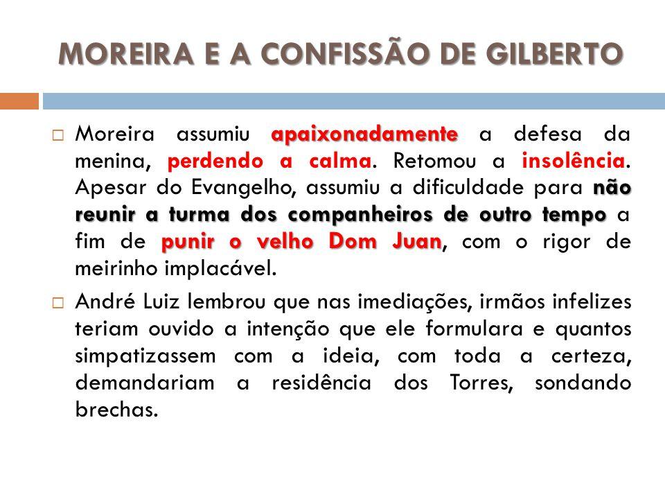 MOREIRA E A CONFISSÃO DE GILBERTO apaixonadamente não reunir a turma dos companheiros de outro tempo punir o velho Dom Juan Moreira assumiu apaixonada