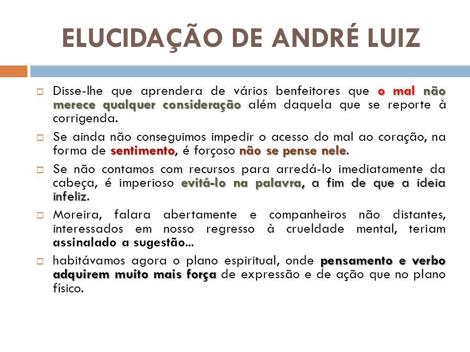 ELUCIDAÇÃO DE ANDRÉ LUIZ o mal não merece qualquer consideração Disse-lhe que aprendera de vários benfeitores que o mal não merece qualquer consideraç