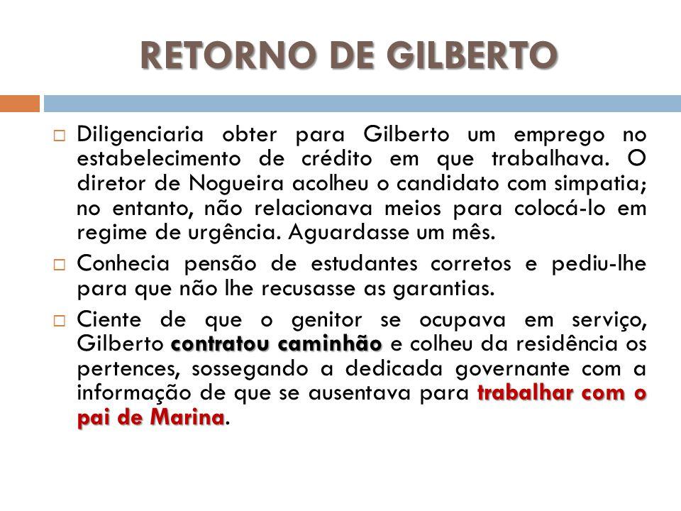 RETORNO DE GILBERTO Diligenciaria obter para Gilberto um emprego no estabelecimento de crédito em que trabalhava. O diretor de Nogueira acolheu o cand