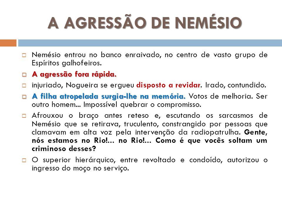 A AGRESSÃO DE NEMÉSIO Nemésio entrou no banco enraivado, no centro de vasto grupo de Espíritos galhofeiros. A agressão fora rápida. A agressão fora rá