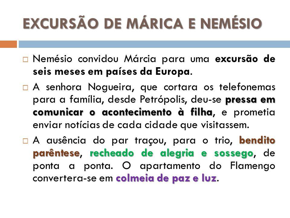 EXCURSÃO DE MÁRICA E NEMÉSIO Nemésio convidou Márcia para uma excursão de seis meses em países da Europa. pressa em comunicar o acontecimento à filha