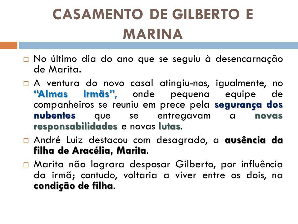 CASAMENTO DE GILBERTO E MARINA No último dia do ano que se seguiu à desencarnação de Marita. Almas Irmãs segurança dos nubentesnovas responsabilidades