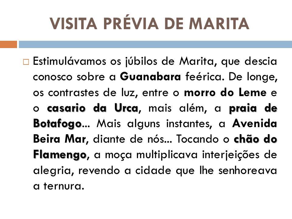 VISITA PRÉVIA DE MARITA casario da Urcapraia de Botafogo chão do Flamengo Estimulávamos os júbilos de Marita, que descia conosco sobre a Guanabara feé
