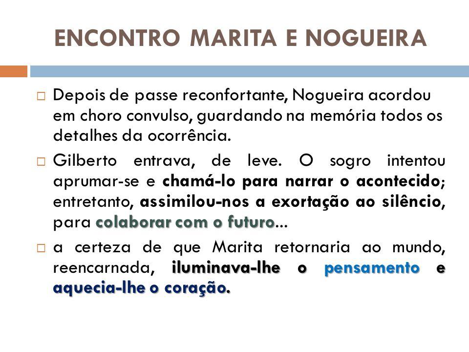 ENCONTRO MARITA E NOGUEIRA Depois de passe reconfortante, Nogueira acordou em choro convulso, guardando na memória todos os detalhes da ocorrência. co