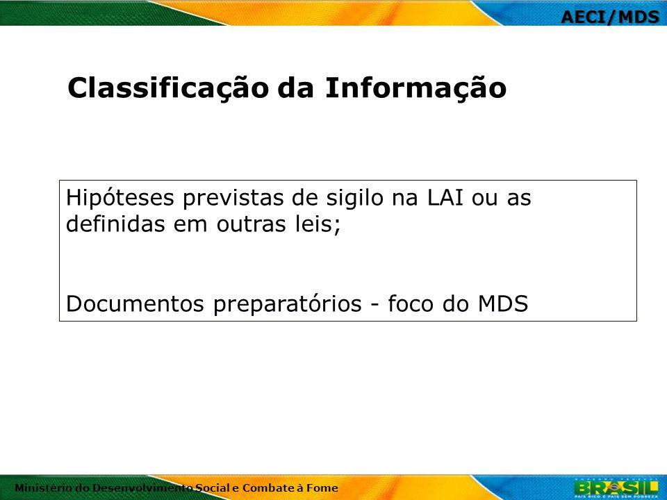 Hipóteses previstas de sigilo na LAI ou as definidas em outras leis; Documentos preparatórios - foco do MDS AECI/MDS Ministério do Desenvolvimento Soc