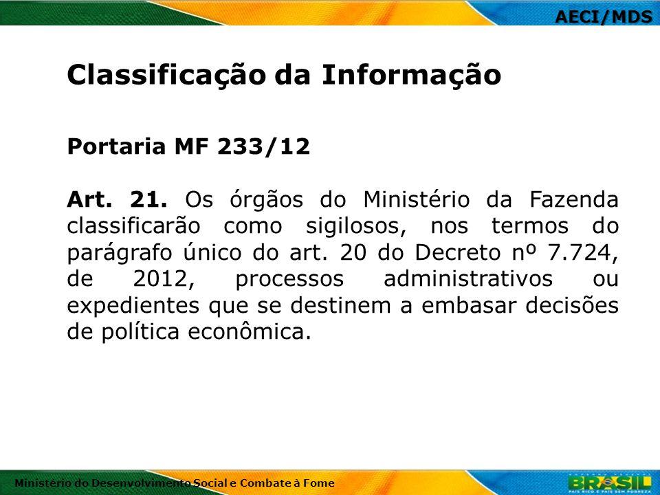 Portaria MF 233/12 Art. 21. Os órgãos do Ministério da Fazenda classificarão como sigilosos, nos termos do parágrafo único do art. 20 do Decreto nº 7.