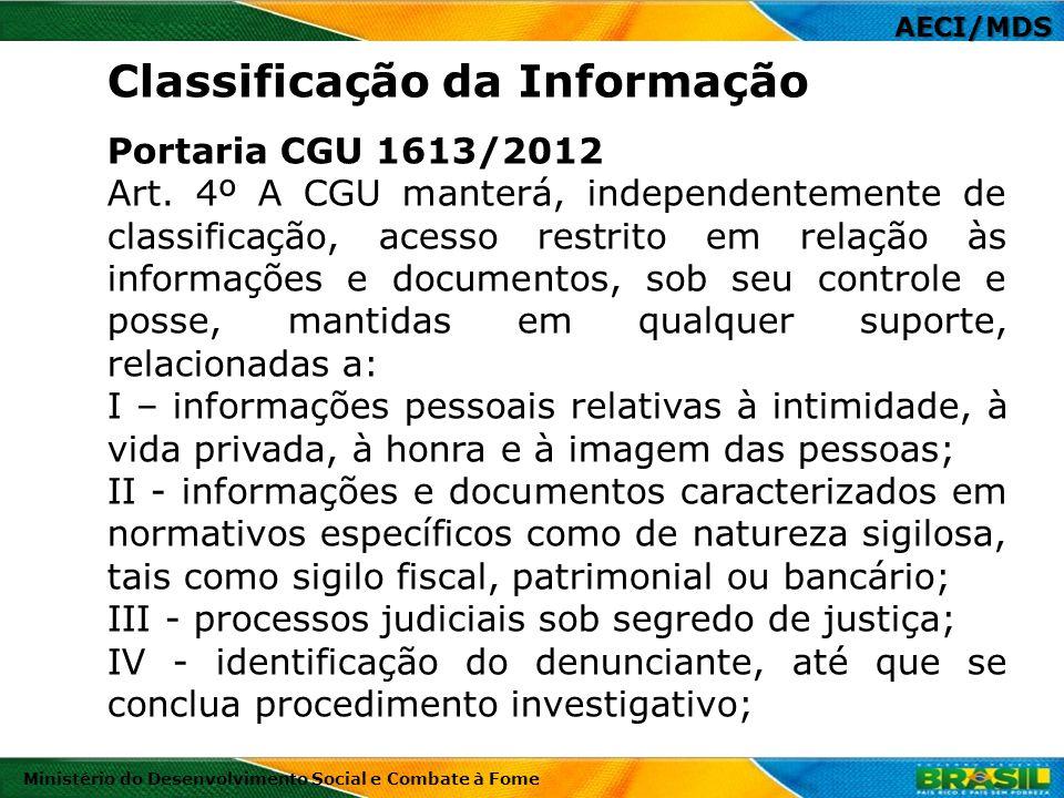 AECI/MDS Ministério do Desenvolvimento Social e Combate à Fome Portaria CGU 1613/2012 Art. 4º A CGU manterá, independentemente de classificação, acess