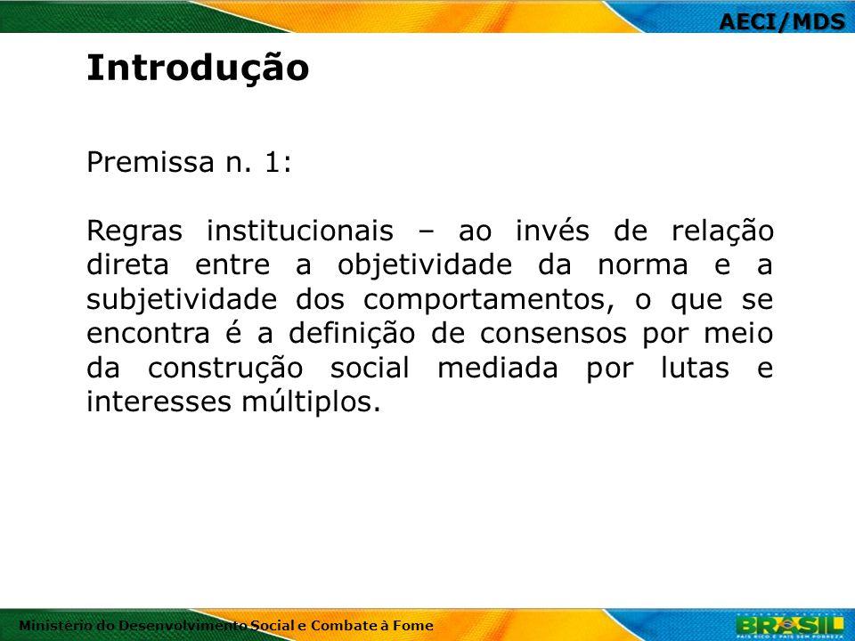 AECI/MDS Premissa n. 1: Regras institucionais – ao invés de relação direta entre a objetividade da norma e a subjetividade dos comportamentos, o que s