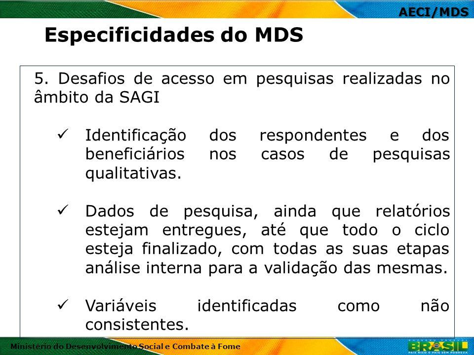 AECI/MDS Ministério do Desenvolvimento Social e Combate à Fome 5. Desafios de acesso em pesquisas realizadas no âmbito da SAGI Identificação dos respo