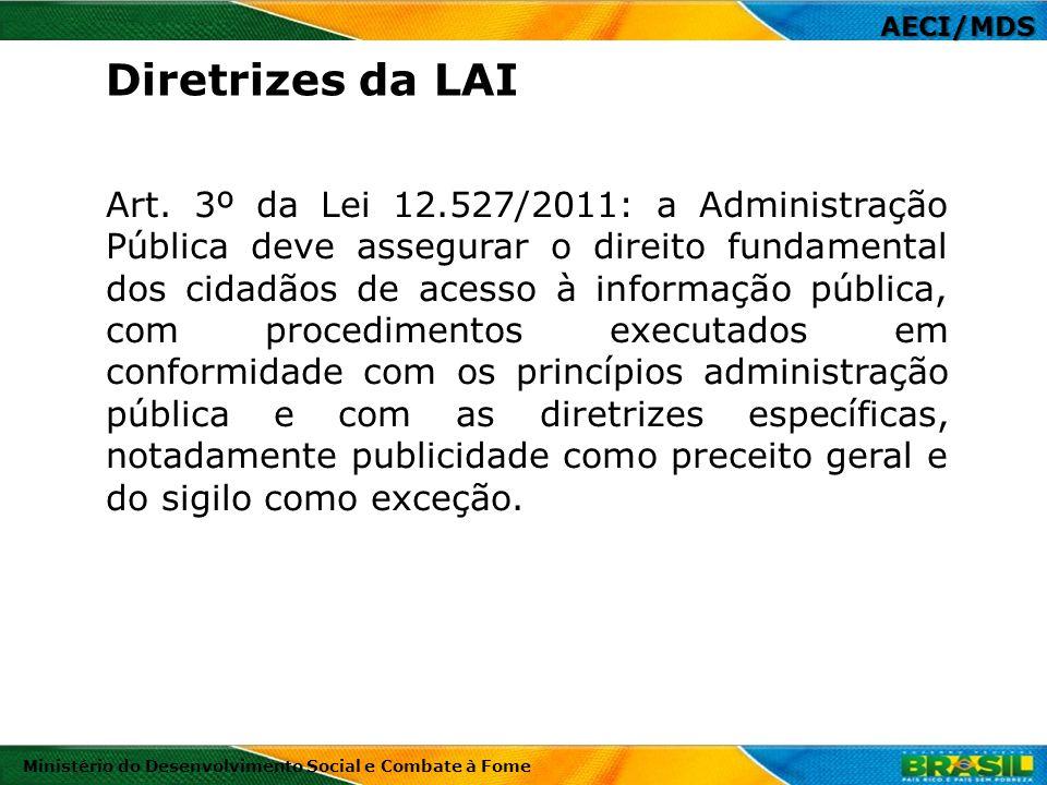 AECI/MDS Ministério do Desenvolvimento Social e Combate à Fome Art. 3º da Lei 12.527/2011: a Administração Pública deve assegurar o direito fundamenta
