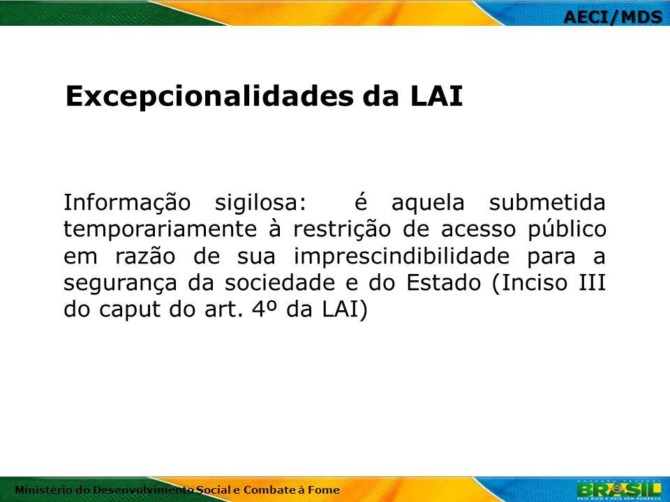 AECI/MDS Ministério do Desenvolvimento Social e Combate à Fome As possibilidades de sigilo previstas no art.
