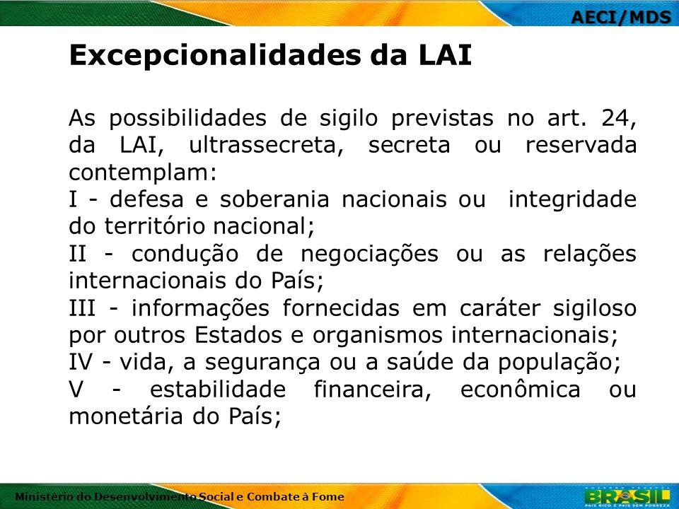 AECI/MDS Ministério do Desenvolvimento Social e Combate à Fome As possibilidades de sigilo previstas no art. 24, da LAI, ultrassecreta, secreta ou res