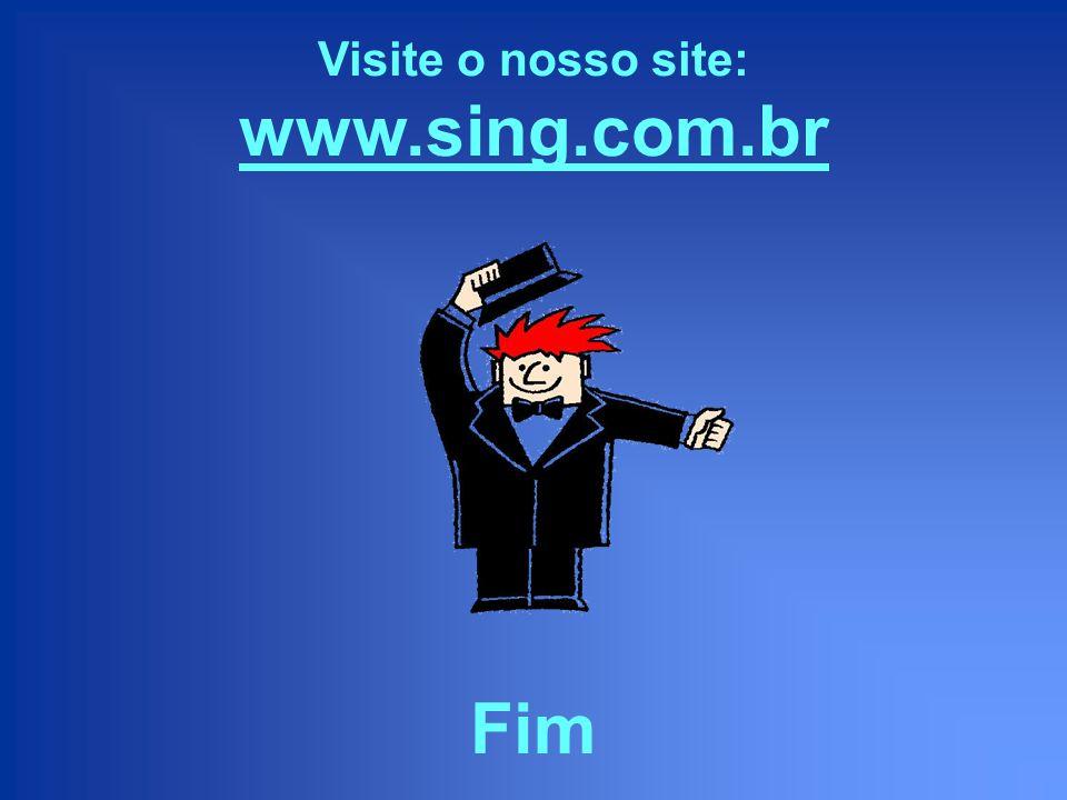 Visite o nosso site: www.sing.com.br Fim