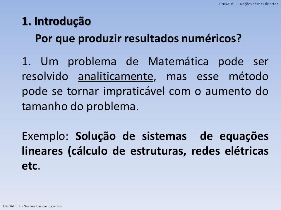 UNIDADE 1 - Noções básicas de erros 1. Introdução Por que produzir resultados numéricos? 1. Um problema de Matemática pode ser resolvido analiticament