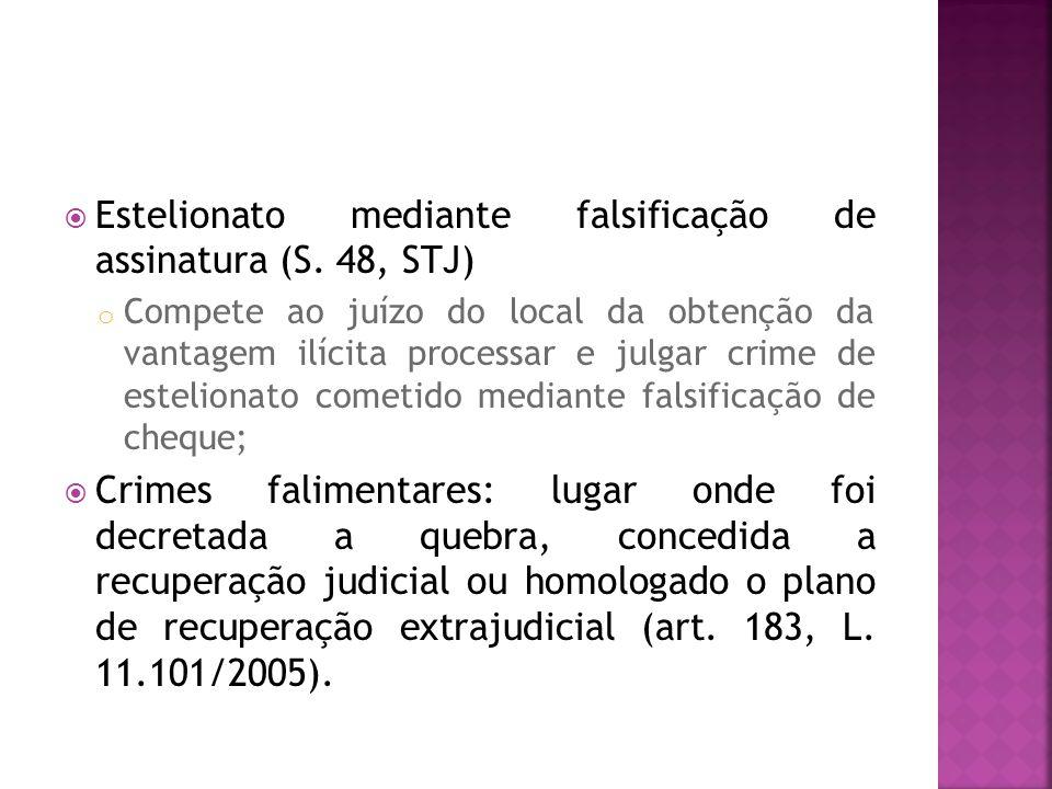 Estelionato mediante falsificação de assinatura (S. 48, STJ) o Compete ao juízo do local da obtenção da vantagem ilícita processar e julgar crime de e